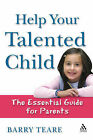 Help Your Talented Child: An Essential Guide for Parents by Barry Teare (Paperback, 2007)
