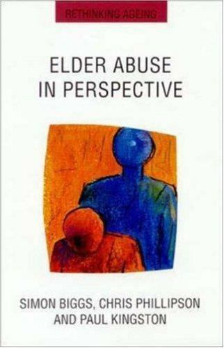 Elder Abuse in Perspective (Rethinking Aging Series), Phillipson, Chris, Kingsto