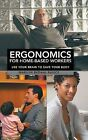 Ergonomics for Home-Based Workers: Use Your Brain to Save Your Body by Marilyn Ekdahl Ravicz (Hardback, 2013)