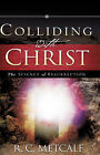 Colliding with Christ by R C Metcalf (Paperback / softback, 2008)