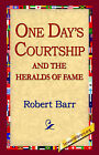 One Days Courtship and the Heralds of Fame by Robert Barr (Hardback, 2006)