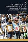 The Dynamics of Transitional Justice: International Models and Local Realities in East Timor by Lia Kent (Paperback, 2013)
