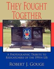 They Fought Together : A Photographic Tribute to Redcatchers of the 199th LIB...