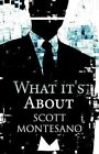 What It's about by Scott Montesano (Paperback / softback, 2012)