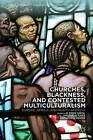 Churches, Blackness, and Contested Multiculturalism: Europe, Africa, and North America by Palgrave Macmillan (Hardback, 2014)