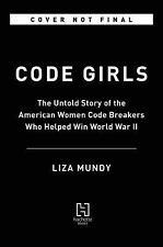 Code Girls : The Untold Story of the American Women Code Breakers Who Helped Win World War II by Liza Mundy (2017, Hardcover)