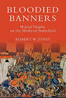Bloodied Banners: Martial Display on the Medieval Battlefield by Robert W. Jones (Paperback, 2015)