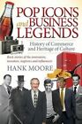 Pop Icons and Business Legends: History of Commerce and Heritage of Culture by Hank Moore (Hardback, 2016)