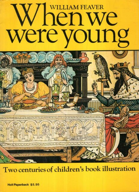 Feaver, William WHEN WE WERE YOUNG, TWO CENTURIES OF CHILDREN'S BOOK ILLUSTRATIO