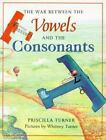 The War Between the Vowels and the Consonants by P. Turner and Priscilla Turner (1999, Paperback)