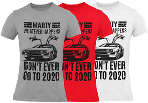 Marty Don't ever Go to 2020 Funny Mens T Shirt Back to the Future Top Tee Top