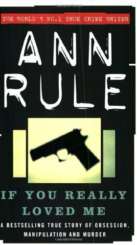 If You Really Loved Me: A True Story of Desire and Murder (True Crime Files),An