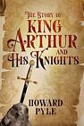 The Story of King Arthur and His Knights Howard Pyle 2014 B1