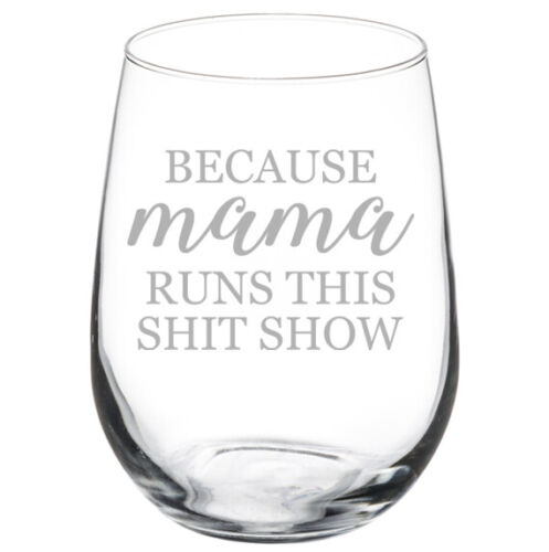 Because Mama Runs This Sht Show Mom Mother Funny Stemmed Stemless Wine Glass