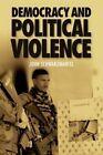 Democracy and Political Violence by John Schwarzmantel (Hardback, 2011)