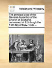 The Principal Acts of the General Assembly of the Church of Scotland, Conveened at Edinburgh the 14th Day of May, 1730 ... by Multiple Contributors (Paperback / softback, 2010)