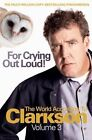 For Crying Out Loud!: The World According to Clarkson: v. 3 by Jeremy Clarkson (Paperback, 2008)
