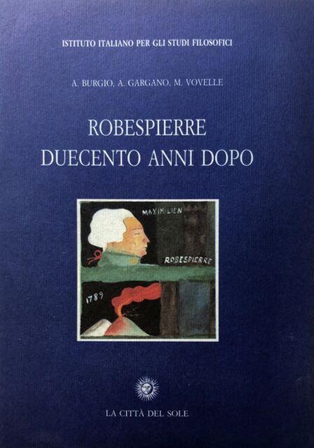 A. BURGIO A. GARGANO MICHEL VOVELLE ROBESPIERRE DUECENTO ANNI DOPO CITTÀ SOLE 96