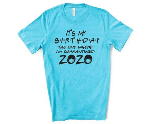 It/'s my birthday 2020  the one where we where quarantined t shirt  gift MC36