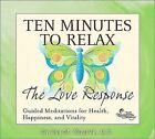 Ten Minutes to Relax: Living The Love Response by Eva Selhub, M.D. (CD, Jul-2008, The Relaxation Company)