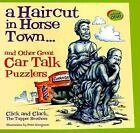 A Haircut in Horsetown : And Other Great Car Talk Puzzlers by Greg Proops, Ray Magliozzi and Tom Magliozzi (1999, Paperback)