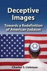Deceptive Images: Towards a Redefinition of American Judaism by Charles S. Liebman (Paperback, 2016)