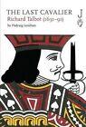 The Last Cavalier: Richard Talbot (1631-91) by Padraig Lenihan (Hardback, 2014)