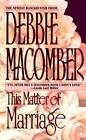 This Matter of Marriage by Debbie Macomber (1997, Paperback)