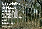 Labyrinths & Mazes: A Journey Through Art, Architecture, and Landscape by Francesca Tatarella (Paperback, 2016)
