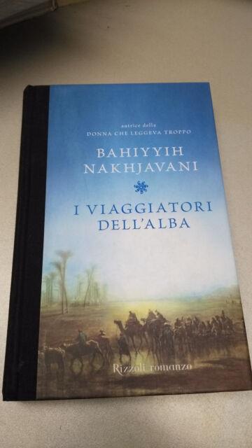 I VIAGGIATORI DELL'ALBA, Bahiyyih Nakhjavani, Rizzoli, 2008, CARTONATO! OTTIMO!