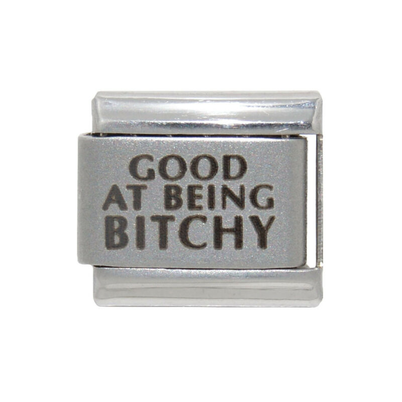 Good At Being Bitchy Laser Italian Charm - Fits 9mm Classic Italian Charms