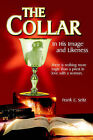 The Collar: In His Image and Likeness by Frank C Seitz (Paperback / softback, 2006)