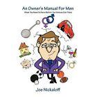 an Owner's Manual for Men 9781468507447 by Joe Nickaloff Hardcover
