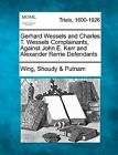 Gerhard Wessels and Charles T. Wessels Complainants, Against John E. Kerr and Alexander Rerrie Defendants by Wing Shoudy Putnam (Paperback / softback, 2012)