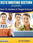 Ielts Writing Section (Academic): How to Achieve a Target 8 Score by MR Tim Dickeson (Paperback / softback, 2013)