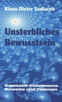 1 von 1 - Unsterbliches Bewusstsein von Klaus-Dieter Sedlacek (2008, Gebundene Ausgabe)