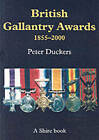 British Gallantry Awards, 1855-2000 by Peter Duckers (Paperback, 2001)