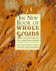 The New Book of Whole Grains : More Than 200 Recipes Featuring Whole Grains by Marlene Anne Bumgarner (1997, Paperback, Revised)