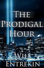 The Prodigal Hour by Will Entrekin (Paperback / softback, 2011)