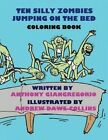Ten Silly Zombies Jumping on the Bed Coloring Book by Anthony Giangregorio (Paperback / softback, 2014)