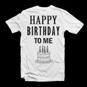 Image Is Loading Happy Birthday To Me White T Shirt Present