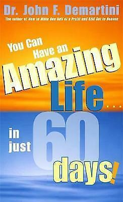1 of 1 - You Can Have an Amazing Life . . . in Just 60 Days!, Demartini, John F. | Paperb