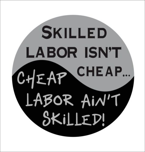 Cheap Labor Isn/'t Skilled Hard Hat Lunch box Tool Box Helmet Vinyl Decal Sticker