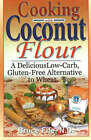 Cooking with Coconut Flour: A Delicious Low-Carb, Gluten-Free Alternative to Wheat by Bruce Fife (Paperback, 2005)