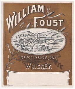 1890s WILLIAM FOUST DISTILLERY, GLENROCK, PENNSYLVANIA WHISKEY BOTTLERS LABEL