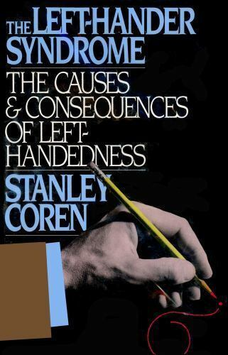The Left-Hander Syndrome : The Causes & Consequences of Left Handedness