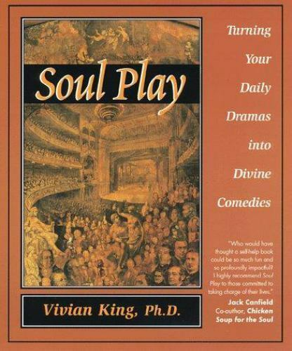 Soul Play : Turning Your Daily Dramas into Divine Comedies by Vivian King