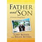 Father and Son Tony Bethel Poetry Xlibris Corporation Paperback 9781436357197