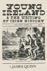 Young Ireland and the Writing of Irish History by James Quinn (Paperback, 2015)