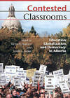 Contested Classrooms: Education, Globalization, and Democracy in Alberta by University of Alberta Press (Paperback, 1999)